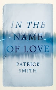 In the Name of Love ebook by Patrick Smith