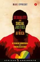 Sexuality and Social Justice in Africa ebook by Marc Epprecht