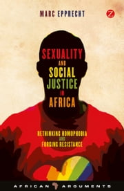Sexuality and Social Justice in Africa - Rethinking Homophobia and Forging Resistance ebook by Marc Epprecht