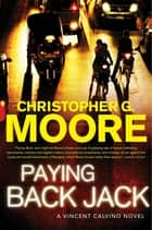 Paying Back Jack - A Vincent Calvino Novel ebook by Christopher G. Moore