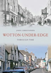 Wotton Under Edge Through Time ebook by John Christopher