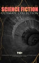 SCIENCE FICTION Ultimate Collection: 140+ Intergalactic Adventures, Dystopian Novels, Lost World Classics & Post-Apocalyptic Stories - The Outlaws of Mars, The War of the Worlds, The Star Rover, Planetoid 127, Frankenstein, The Mysterious Island, The Doom of London, New Atlantis, A Martian Odyssey, A Columbus of Space… 電子書 by Jules Verne, H. G. Wells, Abraham Merritt,...