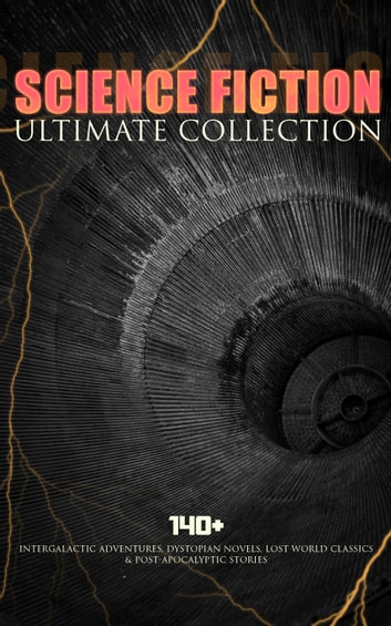 SCIENCE FICTION Ultimate Collection: 140+ Intergalactic Adventures, Dystopian Novels, Lost World Classics & Post-Apocalyptic Stories - The Outlaws of Mars, The War of the Worlds, The Star Rover, Planetoid 127, Frankenstein, The Mysterious Island, The Doom of London, New Atlantis, A Martian Odyssey, A Columbus of Space… 電子書 by Jules Verne,H. G. Wells,Abraham Merritt,Edgar Wallace,Edgar Allan Poe,Mary Shelley,Edwin A. Abbott,Jack London,Robert Louis Stevenson,George MacDonald,Henry Rider Haggard,William Hope Hodgson,H. P. Lovecraft,Edward Bellamy,Mark Twain,Arthur Conan Doyle,Francis Bacon,C. J. Cutcliffe Hyne,Lewis Grassic Gibbon,Margaret Cavendish,Jonathan Swift,William Morris,Samuel Butler,Edward Bulwer-Lytton,James Fenimore Coope,Charlotte Perkins Gilman,Owen Gregory,Hugh Benson,Fred M. White,Ignatius Donnelly,Ernest Bramah,Arthur Dudley Vinton,Robert Cromie,Anthony Trollope,Cleveland Moffett,Richard Jefferies,Percy Greg,David Lindsay,Edward Everett Hale,Stanley G. Weinbaum,Otis Adelbert Kline,Malcolm Jameson,Garrett P. Serviss,Gertrude Barrows Bennett