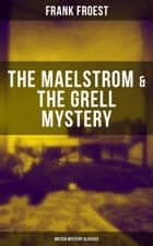 THE MAELSTROM & THE GRELL MYSTERY (British Mystery Classics) - A Scotland Yard Thriller & Whodunit Murder Mystery ebook by Frank Froest