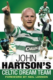 John Hartson's Celtic Dream Team ebook by John Hartson,Iain King