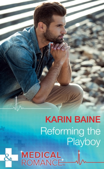 Reforming The Playboy (Mills & Boon Medical) ebook by Karin Baine