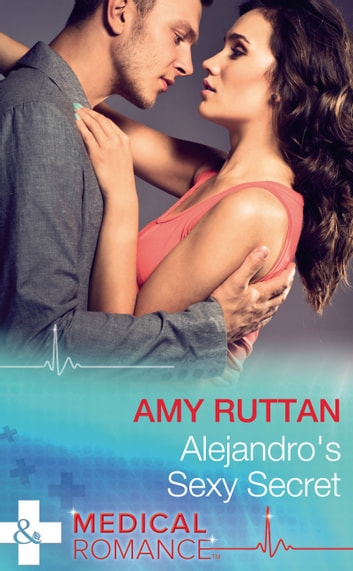 Alejandro's Sexy Secret (Mills & Boon Medical) (Hot Latin Docs, Book 2) ebook by Amy Ruttan