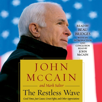 The Restless Wave - Good Times, Just Causes, Great Fights, and Other Appreciations 有聲書 by John McCain,Mark Salter