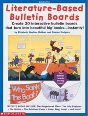 Literature-Based Bulletin Boards: Create interactive bulletin boards that turn into beautiful big books--instantly! ebook by Wollner, Elizabeth Shelton