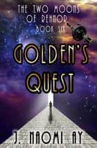 Golden's Quest - The Two Moons of Rehnor, #6 ebook by J. Naomi Ay