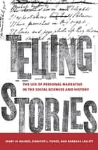 Telling Stories - The Use of Personal Narratives in the Social Sciences and History ebook by Mary Jo Maynes, Jennifer L. Pierce, Barbara Laslett