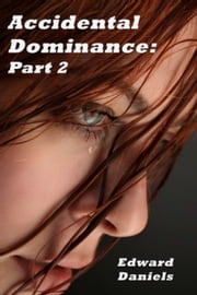 Accidental Dominance: Part 2 ebook by Edward Daniels
