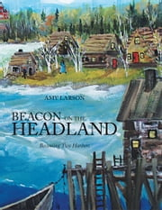 BEACON ON THE HEADLAND - Becoming Two Harbors ebook by Amy Larson