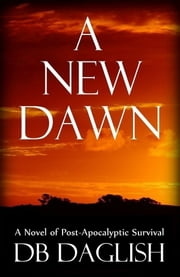 A New Dawn - A Novel of Survival ebook by DB Daglish