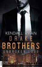 Unbroken Love - Drake Brothers ebook by Kendall Ryan, Nina Bellem
