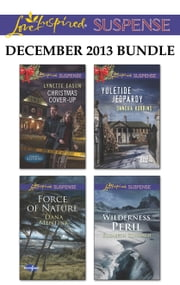 Love Inspired Suspense December 2013 Bundle - Christmas Cover-Up\Force of Nature\Yuletide Jeopardy\Wilderness Peril ebook by Lynette Eason, Dana Mentink, Sandra Robbins,...