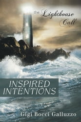 Inspired Intentions - The Lighthouse Call ebook by Gigi Bocci Galluzzo