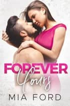 Forever Yours ebook by Mia Ford