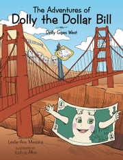 The Adventures of Dolly the Dollar Bill - Dolly Goes West ebook by Leslie-Ann Messina, Joshua Allen