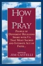 How I Pray ebook by Jim Castelli