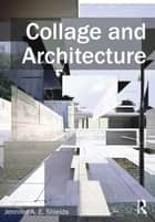 Collage and Architecture ebook by Jennifer A.E. Shields