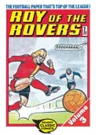 Roy of the Rovers Volume 3 ebook by Tom Tully,David Sque