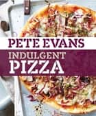 Indulgent Pizza ebook by Pete Evans