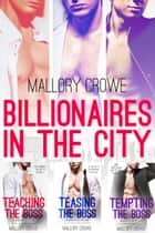 Billionaires In The City Box Set Books 1-3 - Billionaires In The City ebook by Mallory Crowe