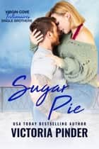 Sugar Pie - Virgin Cove Trillionaires ebook by Victoria Pinder