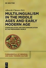 Multilingualism in the Middle Ages and Early Modern Age - Communication and Miscommunication in the Premodern World ebook by Albrecht Classen