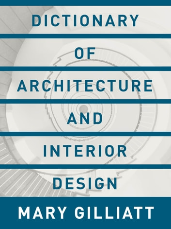 Dictionary Of Architecture And Interior Design Ebook By Mary Gilliatt