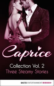 Caprice - Collection Vol. 2 - Three Steamy Stories ebook by Sandra Sardy,Inka Loreen Minden,Elfie Ligensa,Anabella Wolf,Anna Matussek