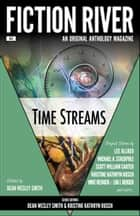 Fiction River: Time Streams - An Original Anthology Magazine ebook by Dean Wesley Smith, Kristine Kathryn Rusch, Fiction River,...