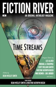 Fiction River: Time Streams - An Original Anthology Magazine ebook by Dean Wesley Smith,Kristine Kathryn Rusch,Fiction River,Sharon Joss,Michael Robert Thomas,Scott William Carter,J. Steven York,D.K. Holmberg,Ray Vukcevich,Lee Allred,Jeffrey A. Ballard,Mike Resnick,Lou J. Berger,Michael A. Stackpole,Ken Hinckley,Robert T. Jeschonek