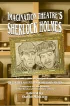 Imagination Theatre's Sherlock Holmes - A Collection of Scripts From The Further Adventures of Sherlock Holmes ebook by David Marcum