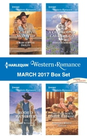 Harlequin Western Romance March 2017 Box Set - A Baby for the Deputy\The Cowboy's Triple Surprise\A Cowboy to Call Daddy\Rodeo Rancher ebook by Cathy McDavid, Barbara White Daille, Sasha Summers,...