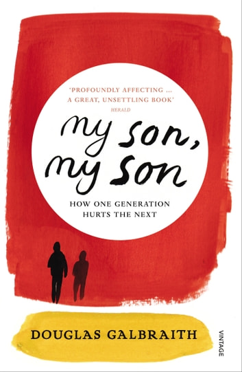 my son, my son - how one generation hurts the next ebook by Douglas Galbraith