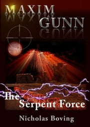 Maxim Gunn and the Serpent Force ebook by Nicholas Boving