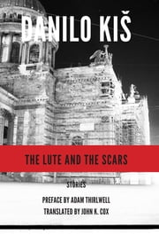 The Lute and the Scars ebook by Danilo Kis,John K. Cox