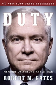 Duty - Memoirs of a Secretary at War ebook by Robert M Gates