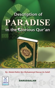 Description Of Paradise In Glorious Quran ebook by Abdul-Halim ibn Muhammad Nassar As-Salafi