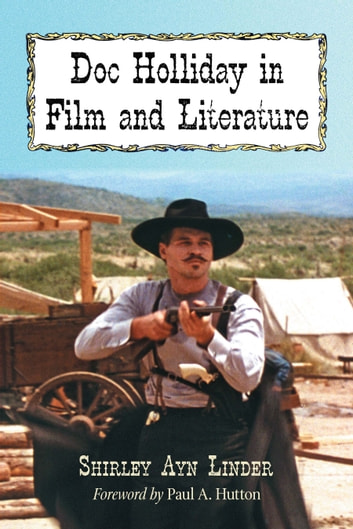 Doc Holliday in Film and Literature ebook by Shirley Ayn Linder