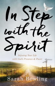 In Step with the Spirit - Infusing Your Life with God's Presence and Power ebook by Sarah Bowling, Robby Dawkins