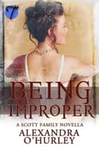 Being Improper ebook by Alexandra O'Hurley