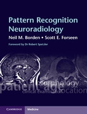Pattern Recognition Neuroradiology ebook by Neil M. Borden, M.D.,Scott E. Forseen, M.D.