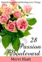 28 Passion Boulevard (Book three of the Celebrating Love Trilogy) ebook by Merri Hiatt