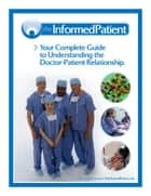 The Informed Patient - Your Complete Guide to Understanding the Doctor-Patient Relationship ebook by Joseph Venturelli