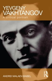 Yevgeny Vakhtangov - A Critical Portrait ebook by Andrei Malaev-Babel