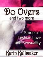 Do Overs and Two More Stories of Lesbian Love and Sensuality ebook by Karin Kallmaker