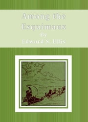 Among the Esquimaux ebook by Edward S. Ellis